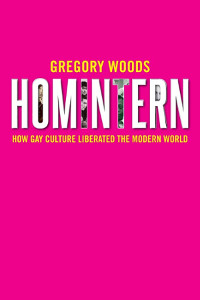 Homintern: How Gay Culture Liberated the Modern World by Gregory Woods, book cover